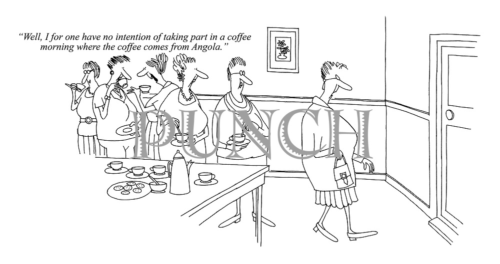 """""""Well, I for one have no intention of taking part in a coffee morning where the coffee comes from Angola."""""""