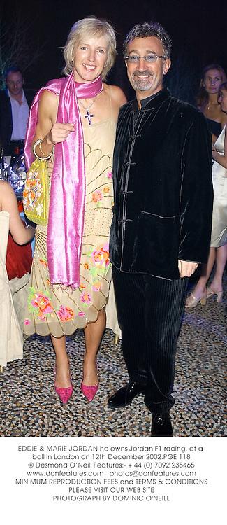EDDIE & MARIE JORDAN he owns Jordan F1 racing, at a ball in London on 12th December 2002.PGE 118