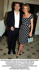 MR JAMES BAKER and his wife TV presenter ANASTASIA COOKE, at a party in London on 3rd February 2004.PRH 18