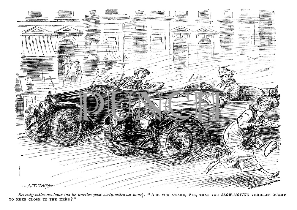 """Seventy-miles-an-hour (as he hurtles past sixty-miles-an-hour). """"Are you aware, sir, that you slow-moving vehicles ought to keep close to the kerb?"""""""
