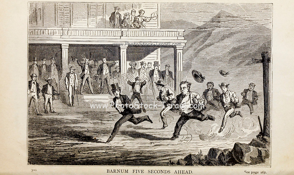 BARNUM FTVE SECONDS AHEAD, From the autobiographical Book ' Struggles and triumphs; or, Forty years' recollections of P.T. Barnum ' By Barnum, P. T. (Phineas Taylor), 1810-1891 Published by The Courier Company Buffalo, N.Y. in 1879. Phineas Taylor Barnum (July 5, 1810 – April 7, 1891) was an American showman, politician, and businessman, remembered for promoting celebrated hoaxes and for founding the Barnum & Bailey Circus (1871–2017). He was also an author, publisher, and philanthropist,