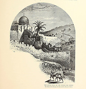 The South Wall of the Haram Esh Sharif [Haram Esh Sherif] The Dome of El Aksa Mosque and the Mount of Olives [Olivet] from the book Picturesque Palestine, Sinai, and Egypt By  Colonel Wilson, Charles William, Sir, 1836-1905. Published in New York by D. Appleton and Company in 1881  with engravings in steel and wood from original Drawings by Harry Fenn and J. D. Woodward Volume 1