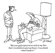 """""""But you can't expect me to stick to my New Year's resolution to give up booze. I was drunk when I made it."""""""