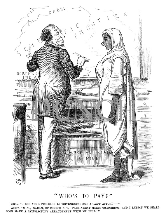 """""""Who's to Pay?"""" India. """"I see your proposed improvements; But I can't afford—"""" Agent. """"O no, madam, of course not. Parliament meets to-morrow, and I expect we shall soon make a satisfactory arrangement with Mr Bull!"""""""