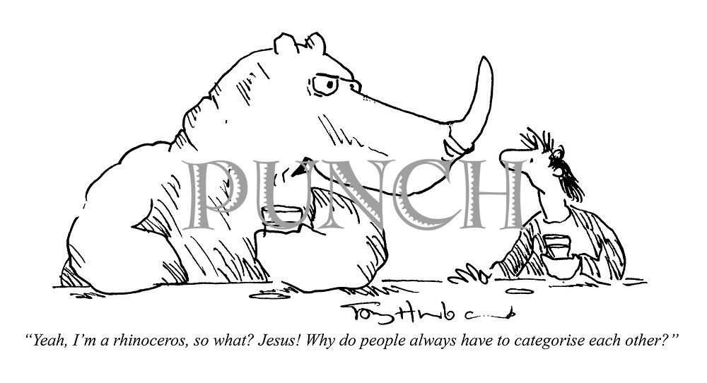 """""""Yeah, I'm a rhinoceros, so what? Jesus! Why do people always have to categorise each other?"""""""