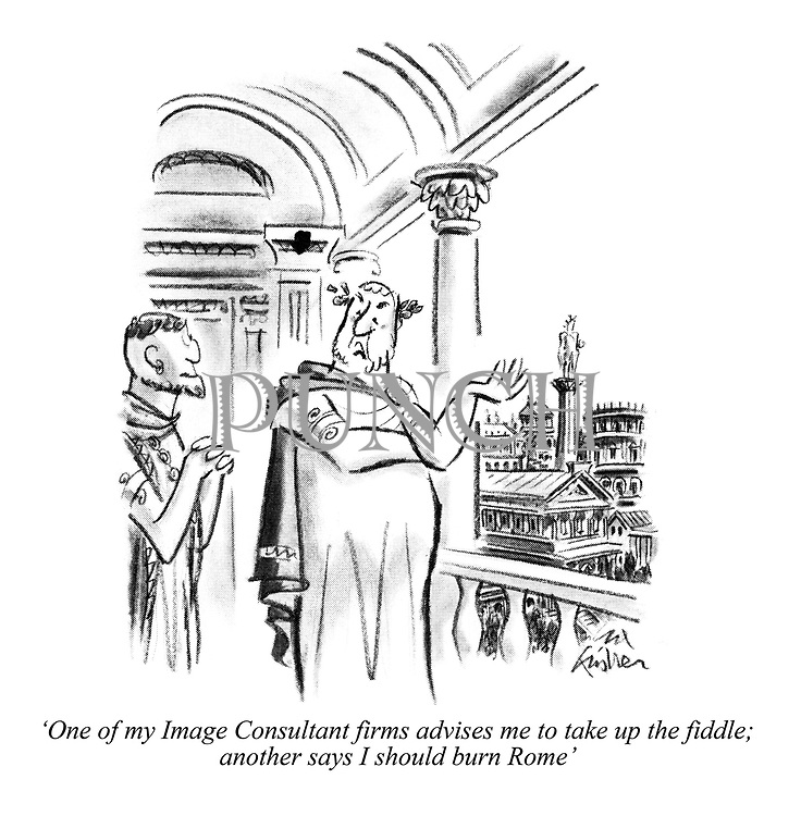 'One of my Image Consultant firms advises me to take up the fiddle; another says I should burn Rome'