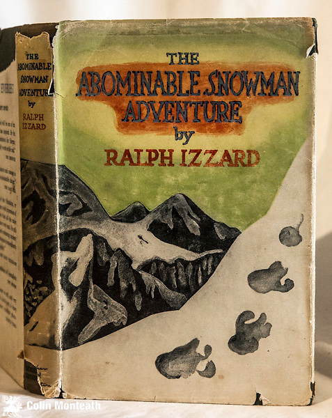 THE ABOMINABLE SNOWMAN ADVENTURE -  Ralph Izzard, Hodder & Stoughton, London, 1955. 1st edn., 302 page hardback, original green cloth,  Chipped jacket  - A large expedition in 1954 makes a thorough investigation of the Khumbu region to find the elusive Yeti - Good map as endpapers and numerous B&W plates - $NZ55.