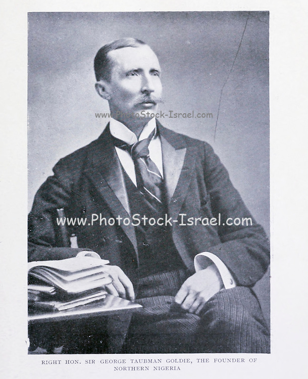 RIGHT HON. SIR GEORGE TAUBMAN GOLDIE, THE FOUNDER OF NORTHERN NIGERIA From the Book '  Britain across the seas : Africa : a history and description of the British Empire in Africa ' by Johnston, Harry Hamilton, Sir, 1858-1927 Published in 1910 in London by National Society's Depository