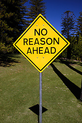 Road sign with humorous message No Reason Ahead at Adelaide Arts Festival in Australia