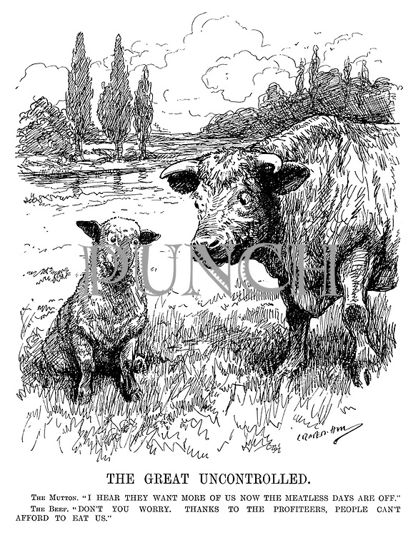 """The Great Uncontrolled. The Mutton. """"I hear they want more of us now the meatless days are off."""" The Beef. """"Don't you worry. Thanks to the profiteers, people con't afford to eat us."""" (a sheep and a cow discuss meat prices during WW1)"""