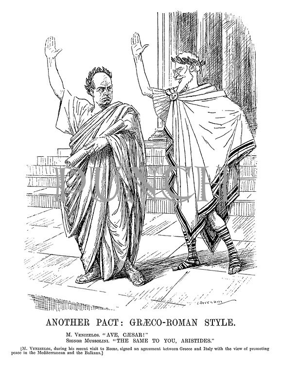 "Another Pact: Graeco-Roman Style. M Venizelos. ""Ave, Caesar!"" Signor Mussolini. ""The same to you, Aristides."" [M Venizelos, during the recent visit to Rome, signed an agreement between Greece and Italy with the view of promoting peace in the Mediterranean and the Balkans.] (cartoon showing Benito Mussolini and Eleftherios Venizelos saluting in togas during the InterWar era)"