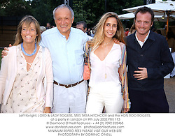Left to right, LORD & LADY ROGERS, MRS TARA HITCHCOX and the HON.ROO ROGERS, at a party in London on 9th July 2002.	PBX 173