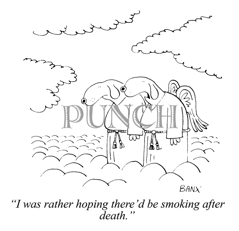 """""""I was rather hoping there'd be smoking after death."""""""