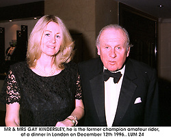 MR & MRS GAY KINDERSLEY, he is the former champion amateur rider, at a dinner in London on December 12th 1996..LUM 24