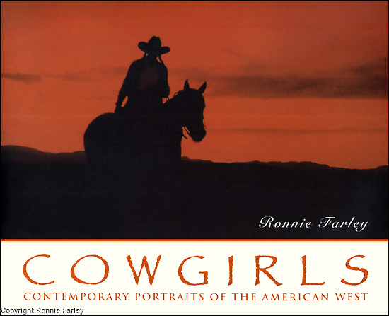 """ISBN 1-56025-179-4<br /> <br /> COWGIRLS: Contemporary Portraits of the American West, by Ronnie Farley<br /> <br /> 10 1/2"""" x 9"""" 158 pages<br /> softbound<br /> 110 black and white photographs<br /> Pay pal, credit card, or check.<br /> $25 + $5.00 p & h to:<br /> <br /> Ronnie Farley<br /> P.O. Box 423, Beacon, NY 12508"""