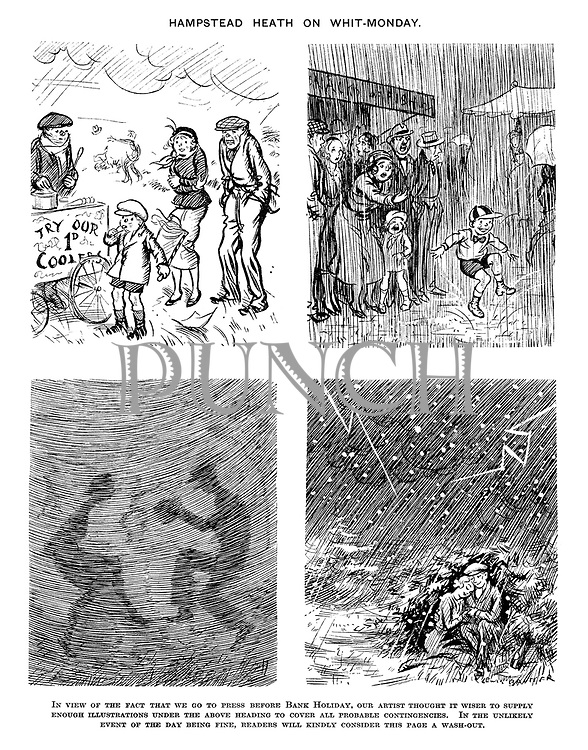 Hampstead Heath on Whit-Monday. In view of the fact that we go to press before Bank Holiday, our artist thought it wiser to supply enough illustrations under the above heading to cover all probable contingencies. In the unlikely event of the day being fine, readers will kindly consider this page a wash-out.