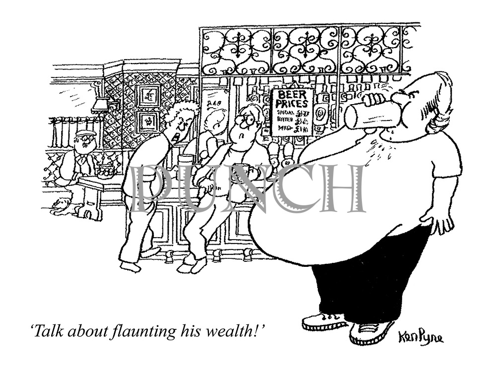 """Talk about flaunting his wealth!"" (two thin men comment on another's huge beer belly amid beer price rises at a pub)"