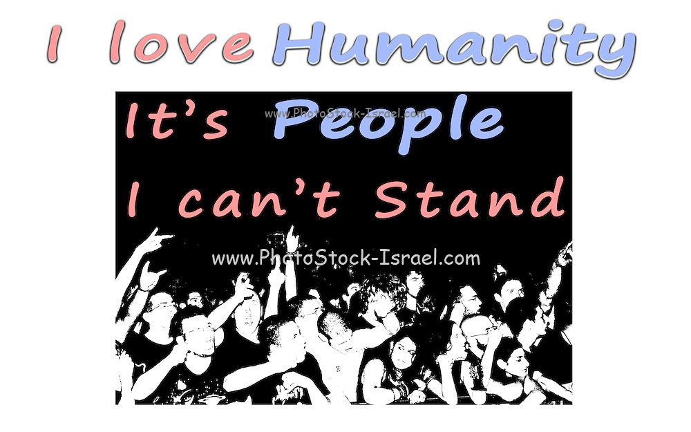 Famous humorous quotes series: I love humanity. It's people I can't stand