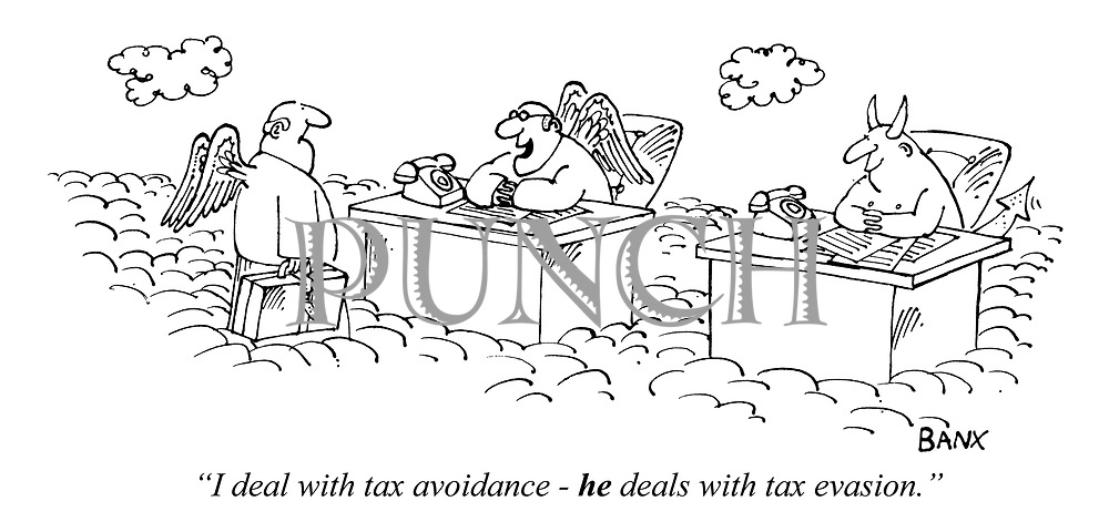 """""""I deal with tax avoidance - he deals with tax evasion."""""""