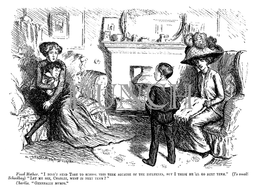 """Fond mother. """"I didn't send Tony to school this term because of the influenza, but I think he'll go next term."""" (To small schoolboy) """"Let me see, Charlie, what IS next term?"""" Charlie. """"Generally mumps."""""""