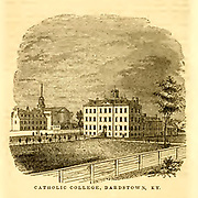 Catholic College, Bardstown, KY from the book ' Historical Sketches Of Kentucky (1847) ' ITS HISTORY, ANTIQUITIES, AND NATURAL CURIOSITIES, GEOGRAPHICAL, STATISTICAL, AND GEOLOGICAL DESCRIPTIONS. WITH ANECDOTES OF PIONEER LIFE By Lewis Collins. Published by Lewis Collins, Maysville, KY. and J. A. & U. P. James Cincinnati. in 1847
