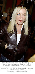 MEG MATTHEWS former wife of singer Noel Gallagher, at a party in London on 9th December 2002.	PGA 27