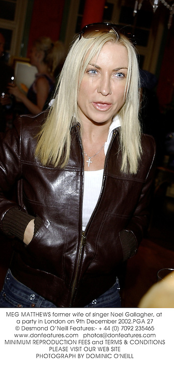 MEG MATTHEWS former wife of singer Noel Gallagher, at a party in London on 9th December 2002.PGA 27