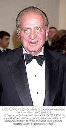 KING JUAN CARLOS 1 OF SPAIN at a gala evening to celebrate the 75t birthday of Mstislav Rostropovich, the world renowned musician held at the Barbican, City of London on 27th March 2002.