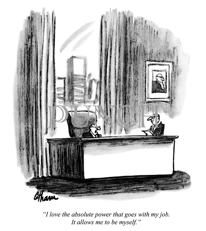 """""""I love the absolute power that goes with my job. It allows me to be myself."""""""