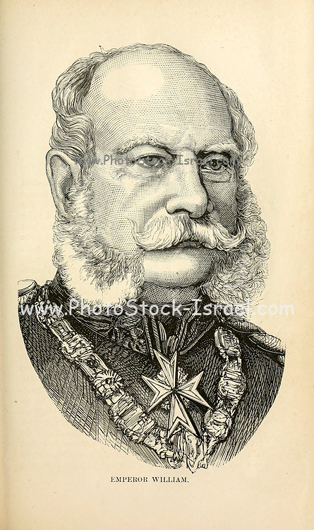 William I or Wilhelm I (22 March 1797 – 9 March 1888) of the House of Hohenzollern was King of Prussia from 2 January 1861 until his death. William I was the first head of state of a united Germany, and was also de facto head of state of Prussia from 1858 to 1861, serving as regent for his brother, Frederick William IV. from the book Sights and sensations in Europe : sketches of travel and adventure in England, Ireland, France, Spain, Portugal, Germany, Switzerland, Italy, Austria, Poland, Hungary, Holland, and Belgium : with an account of the places and persons prominent in the Franco-German war by Browne, Junius Henri, 1833-1902 Published by Hartford, Conn. : American Pub. Co. ; San Francisco, in 1871