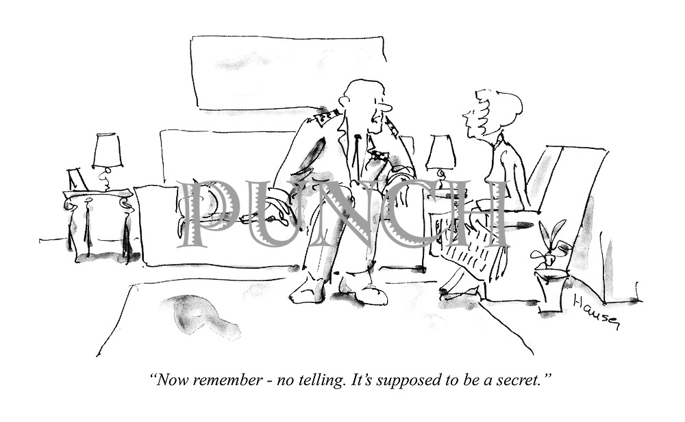 """""""Now remember - no telling. It's supposed to be a secret."""""""