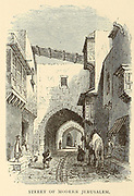 Street of Modern Jerusalem From the book 'Those holy fields : Palestine, illustrated by pen and pencil' by Manning, Samuel, 1822-1881; Religious Tract Society (Great Britain) Published in 1874