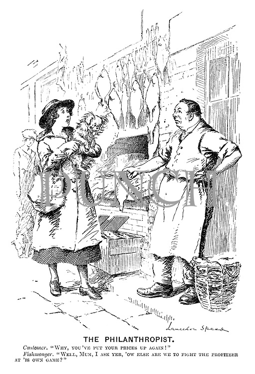 """The Philanthropist. Customer. """"Why, you've put your prices up again!"""" Fishmonger. """"Well, Mum, I ask yer, 'ow else are we to fight the profiteer at 'is own game?"""""""