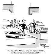 """It's all MPG, MPG! I long for a good honest, old-fashioned enquiry about MPH!"""