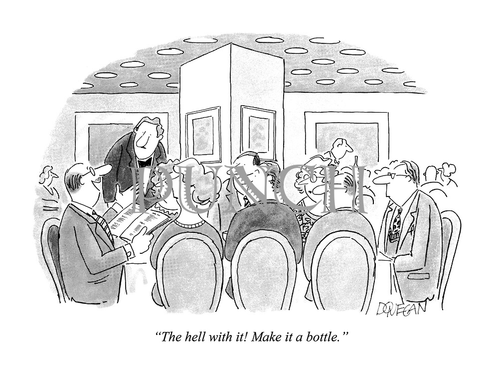 """""""The hell with it! Make it a bottle."""""""