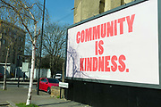 As the second week of the Coronavirus lockdown continues around the capital, and the UK death toll rising by 563 to 2,325, with 800,000 reported cases of Covid-19 worldwide, a billboard spells out that members of the community must be kind to others during the pandemic lockdown, on 1st April 2020, in London, England.