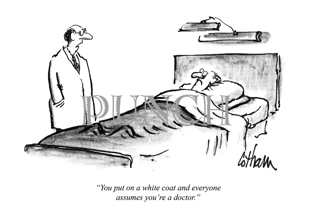 """""""You put on a white coat and everyone assumes you're a doctor."""""""