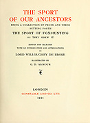 Title Page from the book  The sport of our ancestors; being a collection of prose and verse setting forth the sport of fox-hunting as they knew it; by baron Willoughby de Broke, Richard Greville Verney, 1869-1923; and illustrated by Armour, G. D. (George Denholm),  Published in London by Constable and co. ltd. in 1921