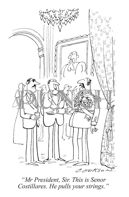 """Mr President, Sir. This is Senor Costillares. He pulls your strings."""