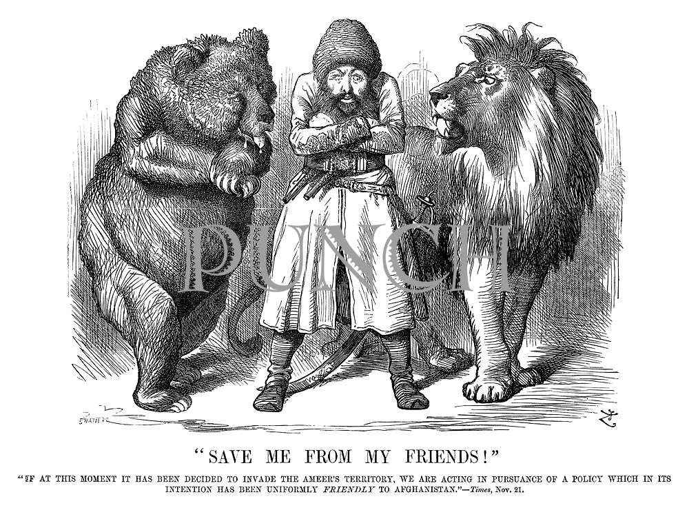 """""""Save Me From My Friends!""""<br /> """"If at this moment it has been decided to invade the Ameer's territory, we are acting in pursuance of a policy which in its intention has been uniformly FRIENDLY to Afghanistan."""" - Times, Nov. 21."""