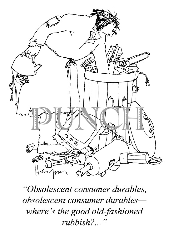 """""""Obsolescent consumer durables, obsolescent consumer durables - where's the good old-fashioned rubbish?"""""""