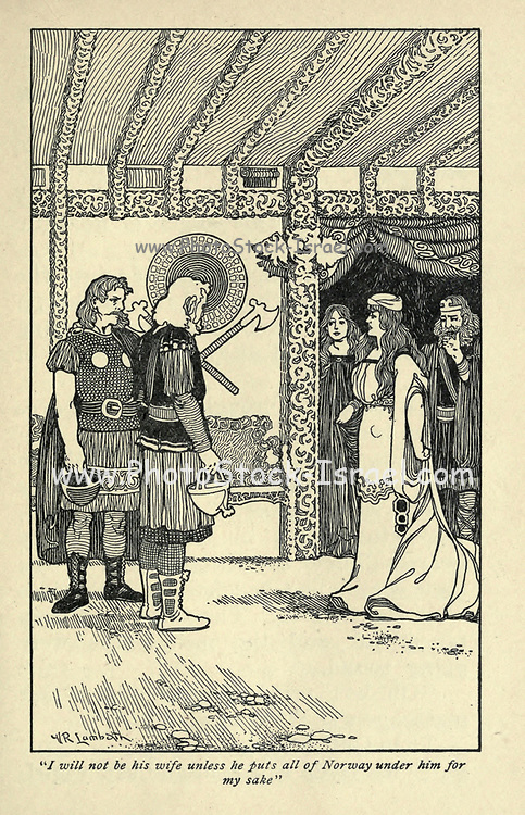 I will not be his wife unless he puts all of Norway under him for my sake From the book ' Viking tales ' by Jennie Hall, Punlished in Chicago by Rand, McNally & co in 1902