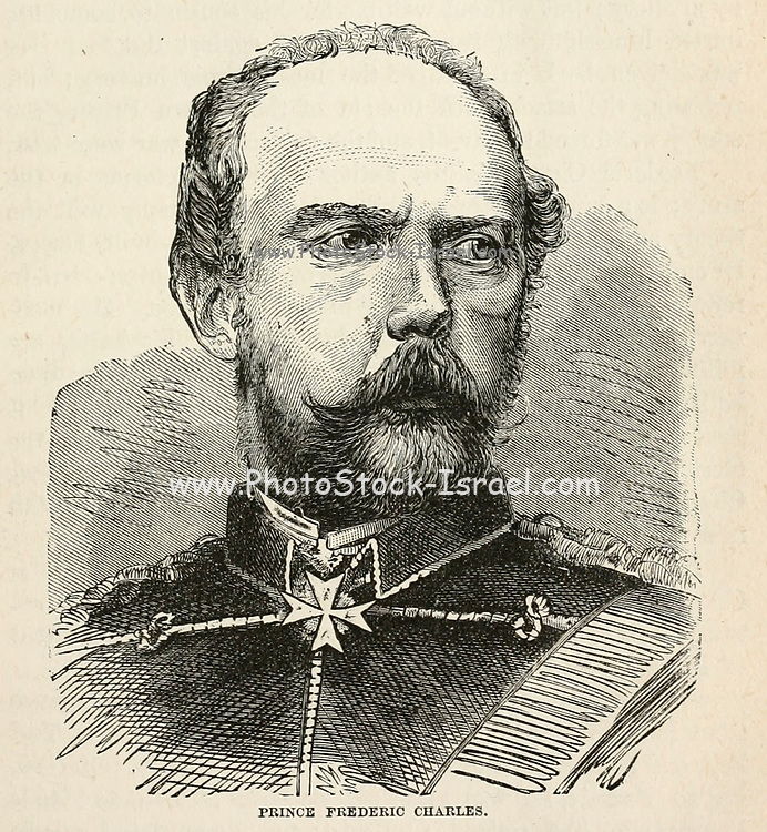 Prince Frederic [Frederick] Charles from the book Sights and sensations in Europe : sketches of travel and adventure in England, Ireland, France, Spain, Portugal, Germany, Switzerland, Italy, Austria, Poland, Hungary, Holland, and Belgium : with an account of the places and persons prominent in the Franco-German war by Browne, Junius Henri, 1833-1902 Published by Hartford, Conn. : American Pub. Co. ; San Francisco, in 1871