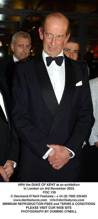 HRH the DUKE OF KENT at an exhibition in London on 3rd November 2003.<br /> POC 139