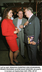 Left to right, PRINCESS CHRISTINA VON SCHONBURG, PRINCE HANNIBAL and MR ALAN WHICKER, at a party in London on September 24th 1996.LSF 21