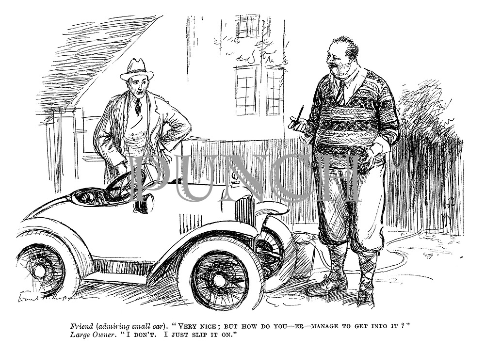 """Friend (admiring small car). """"Very nice; but how do you - er - manage to get into it?"""" Large Owner. """"I don't. I just slip it on."""""""