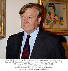 MR NICHOLAS FERGUSON chairman of the board of governors of the Courtauld College, at an exhibition in London on 9th October 2002.	PDY 7