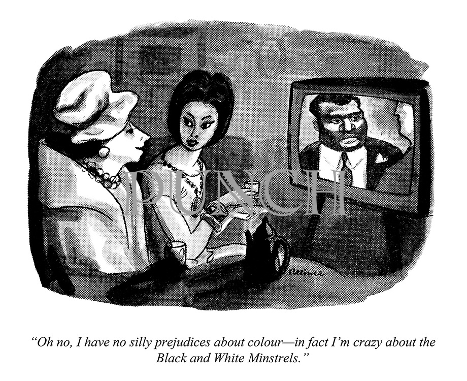 """""""Oh no, I have no silly prejudices about colour—in fact I'm crazy about the Black and White Minstrels."""""""