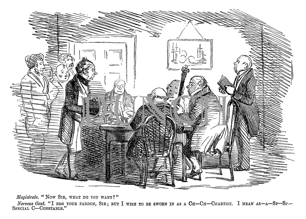 """Magistrate. """"Now sir, what do you want?"""" Nervous gent. """"I beg your pardon, sir; But I wish to be sworn in as a Ch-ch-chartist. I mean as-a-sp-sp-Special c-Constable."""""""