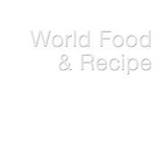 --- WORLD FOOD & RECIPES ---